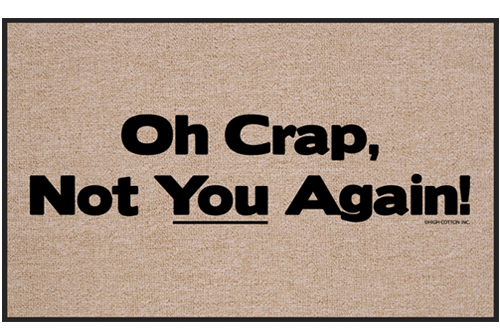 Sarcastic Welcome Mat - Oh Crap, Not You Again!