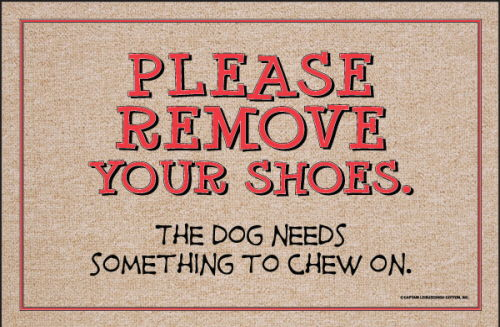 Please Remove Your Shoes. The Dog Needs Something to Chew On.