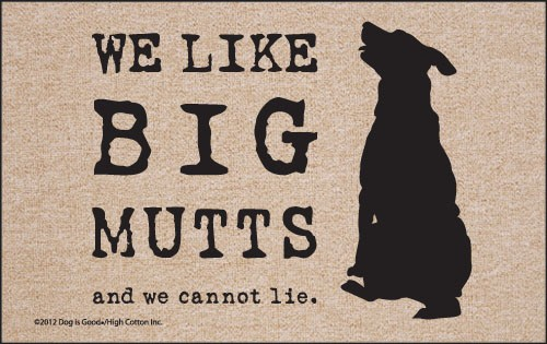 Pet Themed Doormat - We Like Big Mutts and we cannot lie