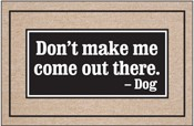 Dog Welcome Mat - Don't Make Me Come Out There