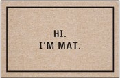 Humorous Welcome Mat - Hi. I'm Mat.