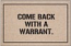 Funny Welcome Mat - Come Back with a Warrant
